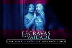 DVD ESCRAVAS DA VAIDADE